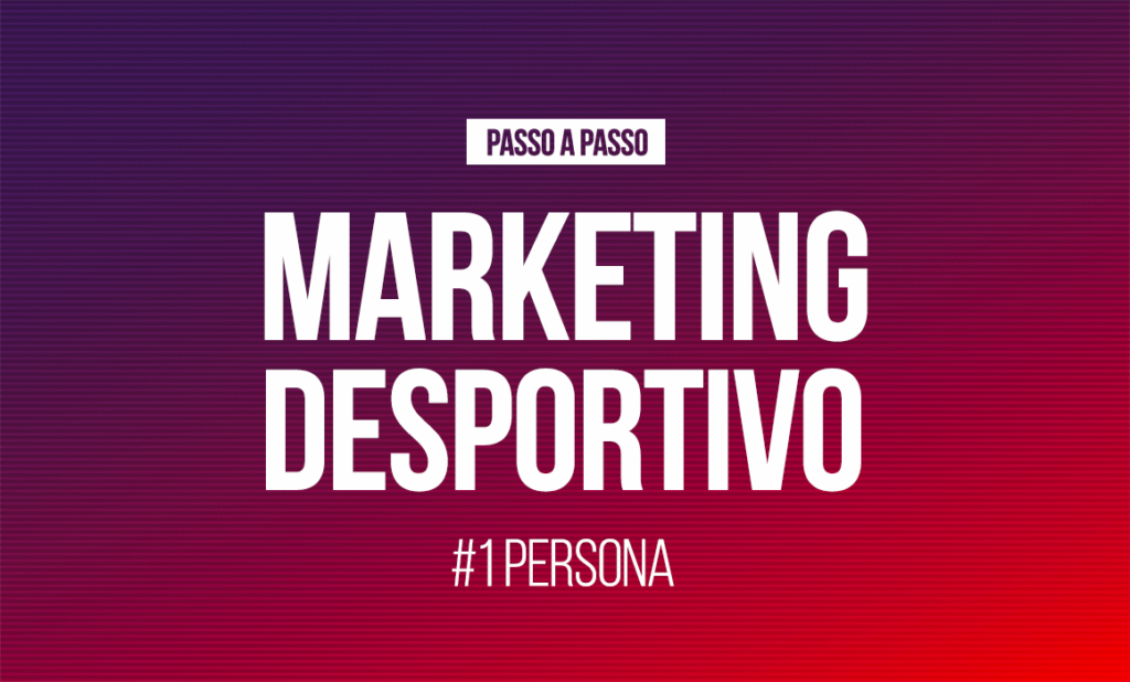 Marketing Desportivo: Passo a Passo – #1 Persona